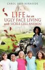 Life Has an Ugly Face Living with Sickle Cell Anemia! by Carol Sapp-Burnside (Paperback / softback, 2012)