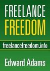 Freelance Freedom: Starting a Freelance Business, Succeeding at Self-Employment, and Happily Being Your Own Boss by Edward Adams (Paperback / softback, 2013)