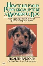 How to Help Your Puppy Grow up to Be a Wonderful Dog by Elizabeth Randolph...