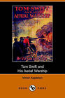 Tom Swift and His Aerial Warship, Or, the Naval Terror of the Seas (Dodo Press) by Victor Appleton (Paperback / softback, 2006)