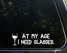 At My Age I Need Glasses - Wine Vino Funny Drinking Senior Decal Bumper Sticker
