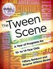 The Tween Scene a Year of Programs for 10- to 14-year Olds 9781617510298