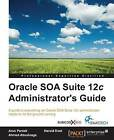 Oracle SOA Suite 12c Administrator's Guide by Arun Pareek, Harold Dost, Ahmed Aboulnaga (Paperback, 2015)