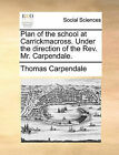 Plan of the School at Carrickmacross. Under the Direction of the REV. Mr. Carpendale. by Thomas Carpendale (Paperback / softback, 2010)