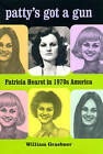 Patty's Got a Gun: Patricia Hearst in 1970s America by William Graebner (Hardback, 2008)