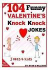 104 Funny Valentine Day Knock Knock Jokes 4 Kids: Jokes 4 Kids by Ryan O Williams (Paperback / softback, 2014)
