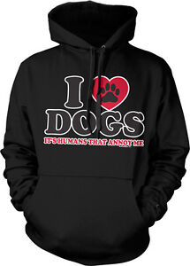 I Love Dogs It/'s Humans That Annoy me Funny Hoodie Pet Puppy Animal Heart Paw