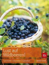 Lust auf Wildbeeren! Sammel-Zubereiten-Genießen von Gertrud Scherf