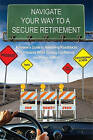 Navigate Your Way to a Secure Retirement: A Retiree's Guide to Removing Roadblocks and Hazards While Gaining Confidence and Peace of Mind by Isaac Wright (Paperback / softback, 2011)