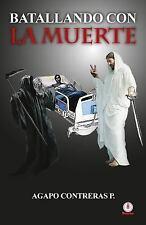 Batallando con la Muerte by Agapo Contreras (2015, Paperback)