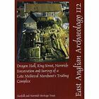 EAA 112: Dragon Hall, King Street, Norwich: Excavation and Survey of a Late Medieval Merchant's Training Complex: Report No. 112 by Andy Shelley (Paperback, 2005)