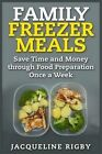 Family Freezer Meals: Save Time and Money Through Food Preparation Once a Week by Jacqueline Rigby (Paperback / softback, 2015)