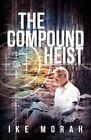 The Compound Heist by Ike Morah (Paperback / softback, 2013)