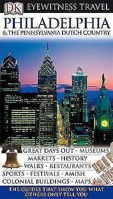 DK Eyewitness Travel Guide: Philadelphia & the Pennsylvania Dutch Country by...