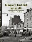 Glasgow's East End in the 70s: From Gallowgate and London Road to Parkhead and Camlachie by Peter Mortimer, Duncan McCallum (Paperback, 2014)