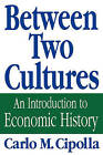 Between Two Cultures: An Introduction to Economic History by Carlo M. Cipolla (Paperback, 1992)