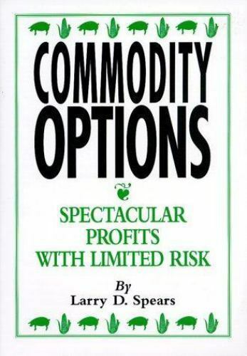 Commodity Options : Speculated Profit with Limited Risk by Larry Spears