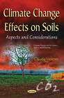 Climate Change Effects on Soils: Aspects & Considerations by Nova Science Publishers Inc (Paperback, 2015)