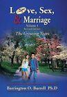 Love, Sex, & Marriage Volume 1  : The Growing Years by Barrington O Burrell (Hardback, 2013)