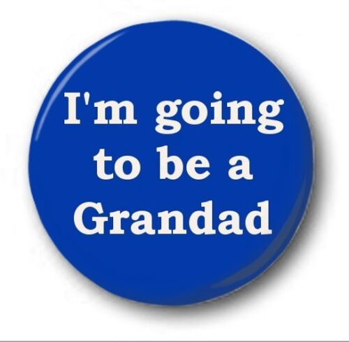 1 inch I/'M GOING TO BE A GRANDAD Novelty Cute Baby 25mm Button Badge