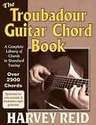 The Troubadour Guitar Chord Book: A Complete Library of Chords in Standard Tuning by Harvey Reid (Paperback / softback, 2013)