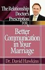 The Relationship Doctor's Prescription for Better Communication in Your Marriage by David Hawkins (Paperback, 2007)
