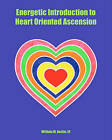 Energetic Introduction to Heart Oriented Ascension by William M Austin III (Paperback / softback, 2009)