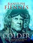 Colder: The Illustrated Story of Britain's Greatest Polar Explorer by Sir Ranulph Fiennes (Hardback, 2016)