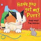Have You Got My Purr? by T Warnes, J West (Hardback, 2006)