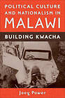 Political Culture and Nationalism in Malawi: Building Kwacha by Joey Power (Hardback, 2010)