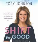 Shift for Good: Simple Changes for Lasting Joy Inside and Out by Tory Johnson (CD-Audio, 2015)