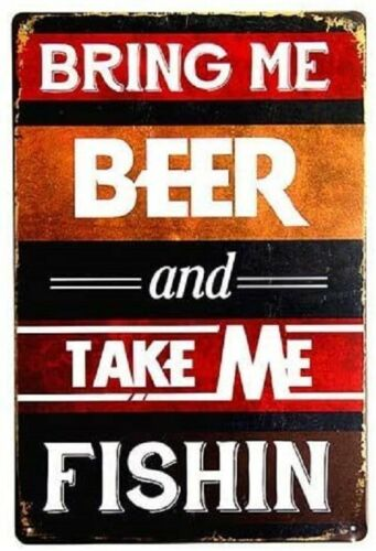 BRING ME BEER AND TAKE ME FISHIN RUSTIC  EMBOSSED METAL SIGN 30 X 20cm