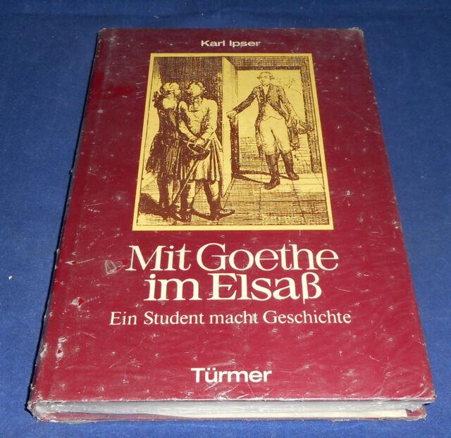 Karl Ipser - Mit Goethe im Elsaß Ein Student macht Geschichte