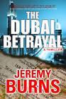The Dubai Betrayal by Jeremy Burns (Paperback / softback, 2016)