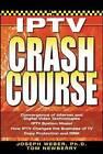 IPTV Crash Course by Tom Newberry, Joseph M Weber (Paperback, 2007)