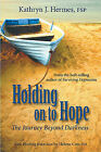 Holding on to Hope: The Journey Beyond Darkness by Kathryn J Hermes (Paperback / softback, 2010)