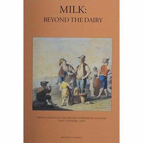 Milk : Beyond the Dairy, Procs of the Oxford Symposium on Food and Cooking 19...