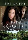 Fatal Loyalty by Sue Duffy (Paperback / softback, 2010)
