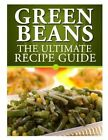 Green Beans: The Ultimate Recipe Guide by Jackson Crawford (Paperback / softback, 2013)