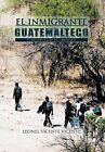 El Inmigrante Guatemalteco: La M Scara Negra del Inmigrante by Leonel Vicente Vicente (Hardback, 2011)