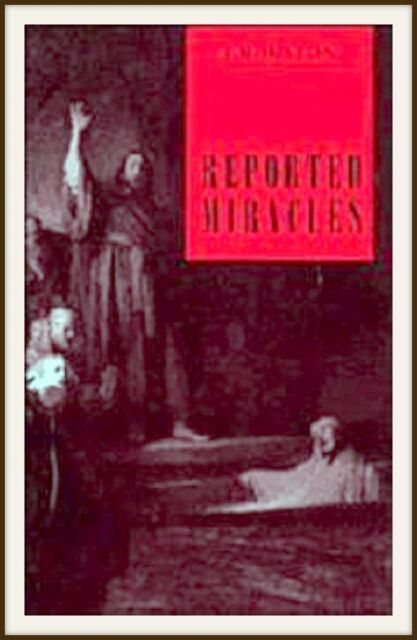 REPORTED MIRACLE A Critique of HUME-HOUSTON-CAMBRIDGE-WRITINGS ABOUT MIRACLES