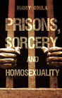 Prisons, Sorcery and Homosexuality by Rubby Obula (Paperback / softback, 2009)