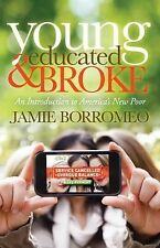 Young, Educated and Broke : An Introduction to America'S New Poor by Jamie...