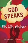 God Speaks: Do We Listen? by Dorathea Fortener (Paperback / softback, 2010)