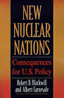 New Nuclear Nations Pb: Consequences for U.S. Policy / Ed. by Robert D.Blackwill. by Blackwill/Carnesale (Paperback, 1993)