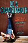 Be a Changemaker: How to Start Something That Matters by Laurie Ann Thompson (Paperback / softback, 2014)