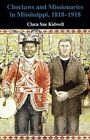 Choctaws and Missionaries in Mississippi, 1818-1918 by Clara Sue Kidwell (Paperback, 1997)