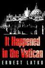 It Happened in The Vatican Book | Ernest F Latko PB 0595365418 Ing