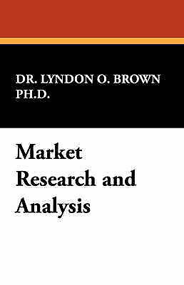 Market Research and Analysis by Brown, Lyndon O., Brown Ph. D., Dr Lyndon O.