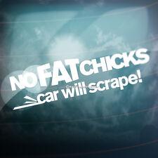 NO FAT CHICKS CAR WILL SCRAPE Car,Window,Bumper JDM DUB EURO Vinyl Decal Sticker
